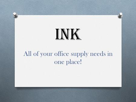 INK All of your office supply needs in one place!.