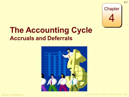 © The McGraw-Hill Companies, Inc., 2008 McGraw-Hill/Irwin 4-1 The Accounting Cycle Accruals and Deferrals Chapter 4.