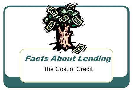 Facts About Lending The Cost of Credit. Consumer Credit Transactions Consumer Credit Sales – Finance the purchase of goods or services (autos, furniture,