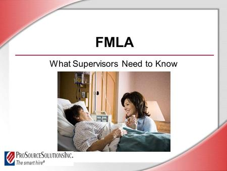 FMLA What Supervisors Need to Know. © Business & Legal Reports, Inc. 0901 Session Objectives You will be able to: Identify the purpose and benefits of.