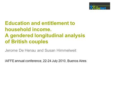Education and entitlement to household income. A gendered longitudinal analysis of British couples Jerome De Henau and Susan Himmelweit IAFFE annual conference,