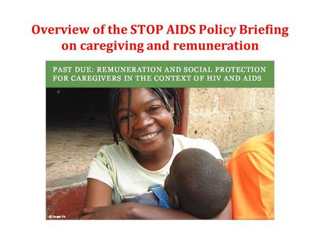 Overview of the STOP AIDS Policy Briefing on caregiving and remuneration.