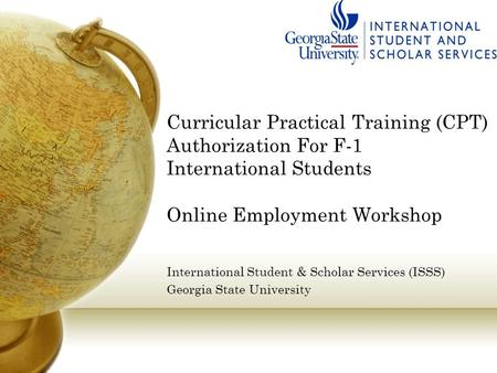 Curricular Practical Training (CPT) Authorization For F-1 International Students Online Employment Workshop International Student & Scholar Services.