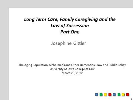 Long Term Care, Family Caregiving and the Law of Succession Part One Josephine Gittler The Aging Population, Alzheimer's and Other Dementias: Law and Public.
