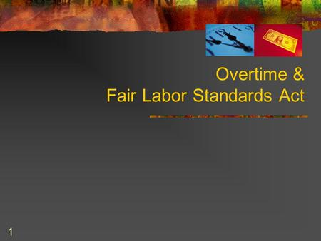 1 Overtime & Fair Labor Standards Act. 2 What is FLSA? Federal law passed in 1938 Enforced by Department of Labor Public employers became covered in 1986.