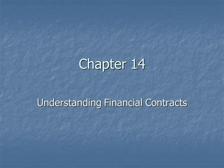 Chapter 14 Understanding Financial Contracts. 2 Introduction Chapter focuses on financial contracts between lenders and borrowers Chapter focuses on financial.