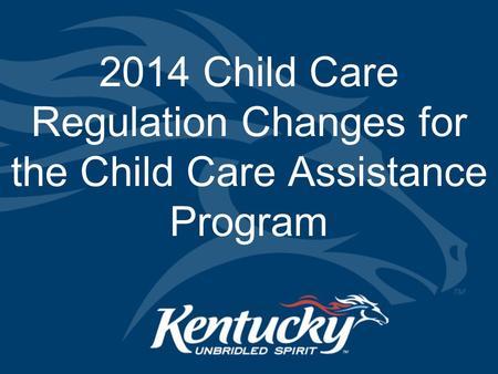 2014 Child Care Regulation Changes for the Child Care Assistance Program.