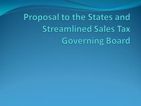 Proposal to the States and Streamlined Sales Tax Governing Board