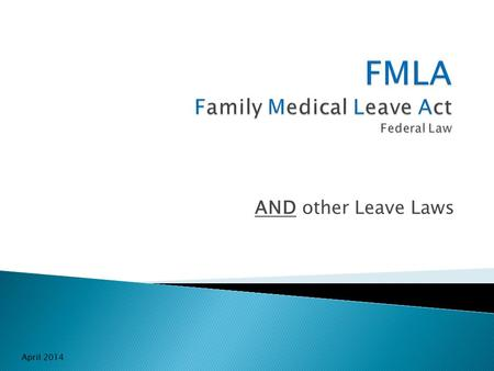 AND other Leave Laws April 2014.  Job protection for serious medical conditions: ◦ For employees' own condition. ◦ For immediate family members.  Immediate.