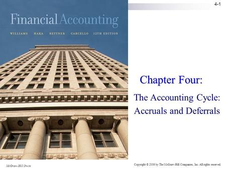 McGraw-Hill/Irwin Copyright © 2006 by The McGraw-Hill Companies, Inc. All rights reserved. 4-1 Chapter Four: The Accounting Cycle: Accruals and Deferrals.