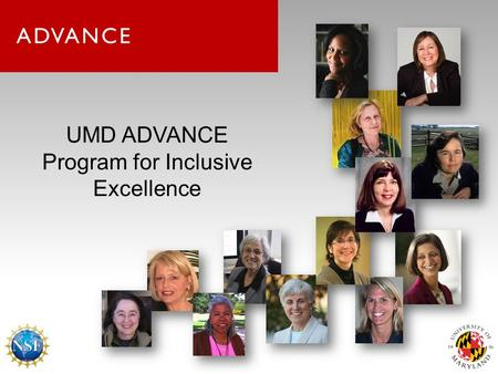 UMD ADVANCE Program for Inclusive Excellence. UMD ADVANCE Grant Investigators PI – Mary Ann Rankin Co-PI Darryll Pines – ENGR Co-PI KerryAnn O'Meara –