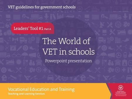 The World of VET in schools is a world with …  increased national and state significance  increased opportunities for students  increased connections.