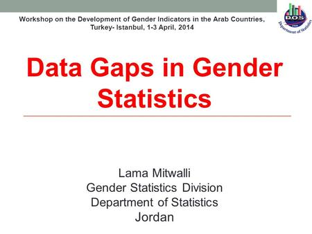 Lama Mitwalli Gender Statistics Division Department of Statistics Jordan Data Gaps in Gender Statistics Workshop on the Development of Gender Indicators.