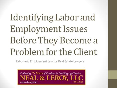Identifying Labor and Employment Issues Before They Become a Problem for the Client Labor and Employment Law for Real Estate Lawyers.