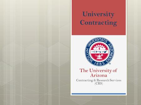 University Contracting The University of Arizona Contracting & Research Services (CRS)