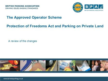 AOS Update A review of the changes The Approved Operator Scheme Protection of Freedoms Act and Parking on Private Land.