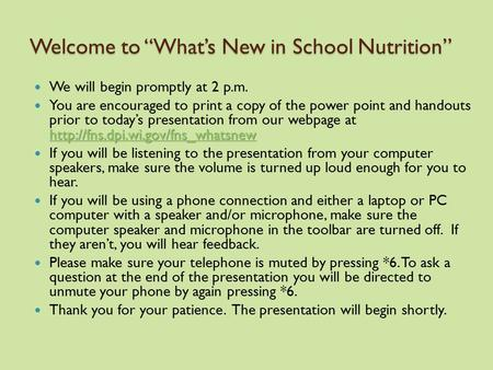 "Welcome to ""What's New in School Nutrition"" We will begin promptly at 2 p.m.   You."