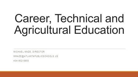 Career, Technical and Agricultural Education MICHAEL MAZE, DIRECTOR 404-802-5853.