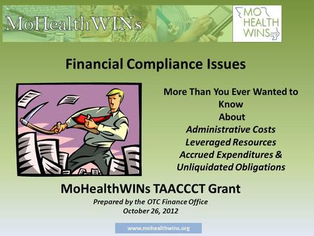 Www.mohealthwins.org More Than You Ever Wanted to Know About Administrative Costs Leveraged Resources Accrued Expenditures & Unliquidated Obligations MoHealthWINs.