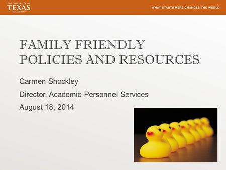 FAMILY FRIENDLY POLICIES AND RESOURCES Carmen Shockley Director, Academic Personnel Services August 18, 2014.