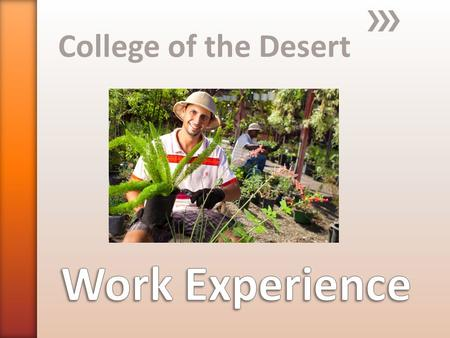 College of the Desert. » Fill out the survey at the end of this Orientation in order to receive credit for it. » Keep your syllabus handy throughout Orientation.