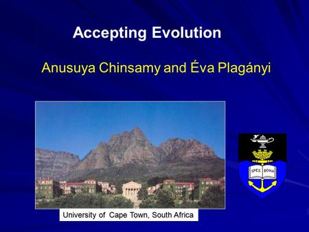 Accepting Evolution Anusuya Chinsamy and Éva Plagányi Cape Town, South Africa University of.