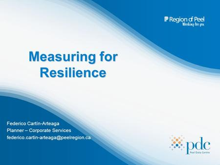 Measuring for Resilience Federico Cartín-Arteaga Planner – Corporate Services