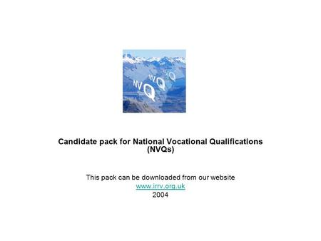 Candidate pack for National Vocational Qualifications (NVQs) This pack can be downloaded from our website www.irrv.org.uk 2004.