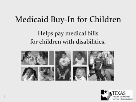 1 Medicaid Buy-In for Children Helps pay medical bills for children with disabilities.