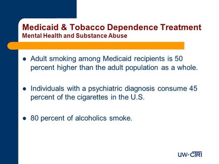 Medicaid & Tobacco Dependence Treatment Mental Health and Substance Abuse Adult smoking among Medicaid recipients is 50 percent higher than the adult population.