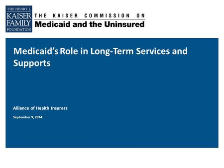 Medicaid's Role in Long-Term Services and Supports Alliance of Health Insurers September 9, 2014.