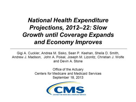 National Health Expenditure Projections, 2012–22: Slow Growth until Coverage Expands and Economy Improves Gigi A. Cuckler, Andrea M. Sisko, Sean P. Keehan,