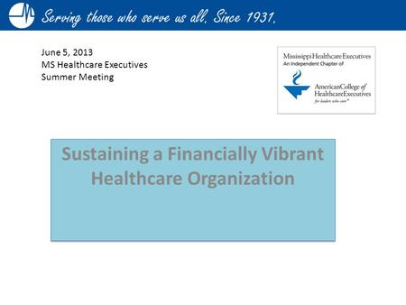 June 5, 2013 MS Healthcare Executives Summer Meeting Sustaining a Financially Vibrant Healthcare Organization.