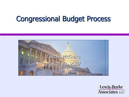 Congressional Budget Process Carole McGuire March 23, 2007.