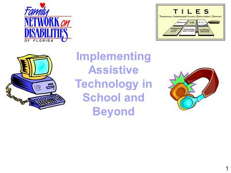 Implementing Assistive Technology in School and Beyond 1.
