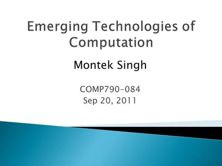 Montek Singh COMP790-084 Sep 20, 2011.  Basics of energy harvesting ◦ why must some systems harvest energy? ◦ where do you scavenge energy from?  Introductory.