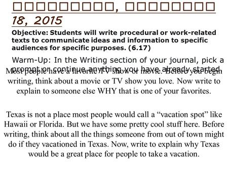 Most people have a favorite TV show or movie. Before you begin writing, think about a movie or TV show you love. Now write to explain to someone else WHY.