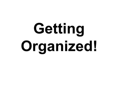 Getting Organized!. Keep everything organized with your 3-Ring Binder, Math Notebook, and Time Tracker!