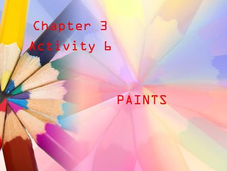 Chapter 3 Activity 6 PAINTS. Ancient paintings Where did they get their paint from?