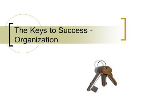 The Keys to Success - Organization. The Three Ring Binder 1 to 1 ½ inch The front pocket is for papers that go to and from home. Rules, Affirmations,