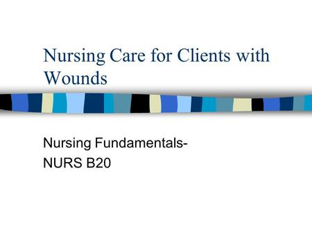 Nursing Care for Clients with Wounds Nursing Fundamentals- NURS B20.