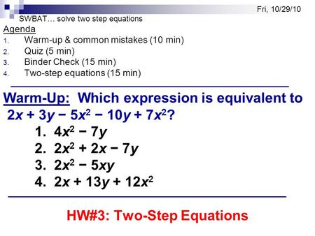 SWBAT… solve two step equations Agenda 1. Warm-up & common mistakes (10 min) 2. Quiz (5 min) 3. Binder Check (15 min) 4. Two-step equations (15 min) Warm-Up: