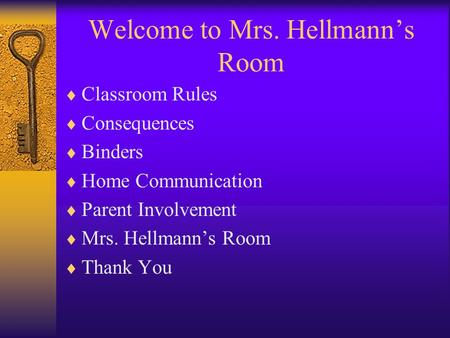 Welcome to Mrs. Hellmann's Room  Classroom Rules  Consequences  Binders  Home Communication  Parent Involvement  Mrs. Hellmann's Room  Thank You.