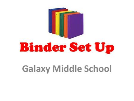 Binder Set Up Galaxy Middle School.