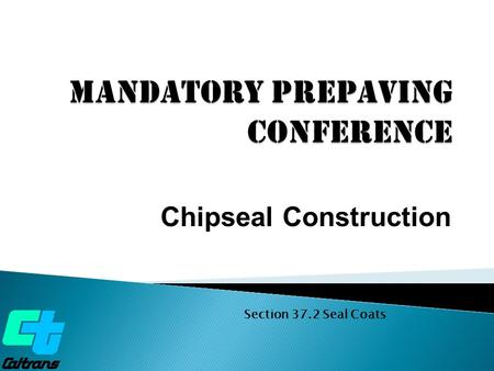 Chipseal Construction Section 37.2 Seal Coats.  Proper surface preparation  Use of right asphalt binder, asphaltic/polymer modified emulsion and clean.
