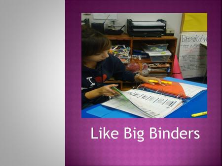 Like Big Binders.  D.- drop  E.- everything  A.- and  O.- organize D.E.A.O will help you as a student: -learn the importance of keeping a binder neat,