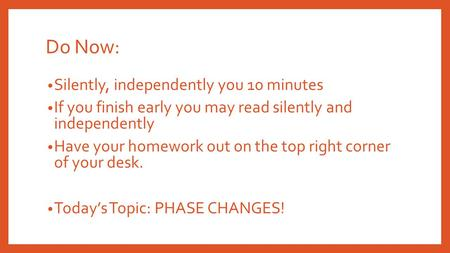 Do Now: Silently, independently you 10 minutes If you finish early you may read silently and independently Have your homework out on the top right corner.