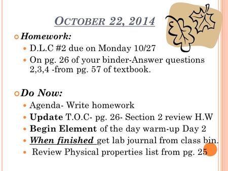 O CTOBER 22, 2014 Homework: D.L.C #2 due on Monday 10/27 On pg. 26 of your binder-Answer questions 2,3,4 -from pg. 57 of textbook. Do Now: Agenda- Write.