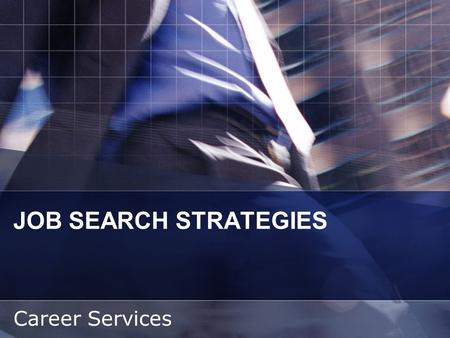 JOB SEARCH STRATEGIES Career Services. STEPS TO SUCCESS Self Assessment Research & Exploration Prepare Materials & Develop Job Search Skills Networking.