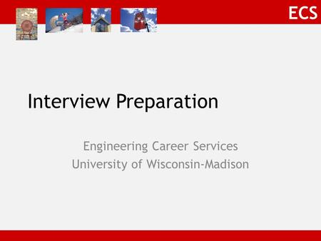 ECS Interview Preparation Engineering Career Services University of Wisconsin-Madison.
